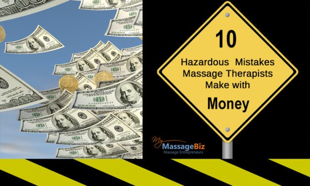 10 Hazardous Mistakes Massage Therapists Make with Money