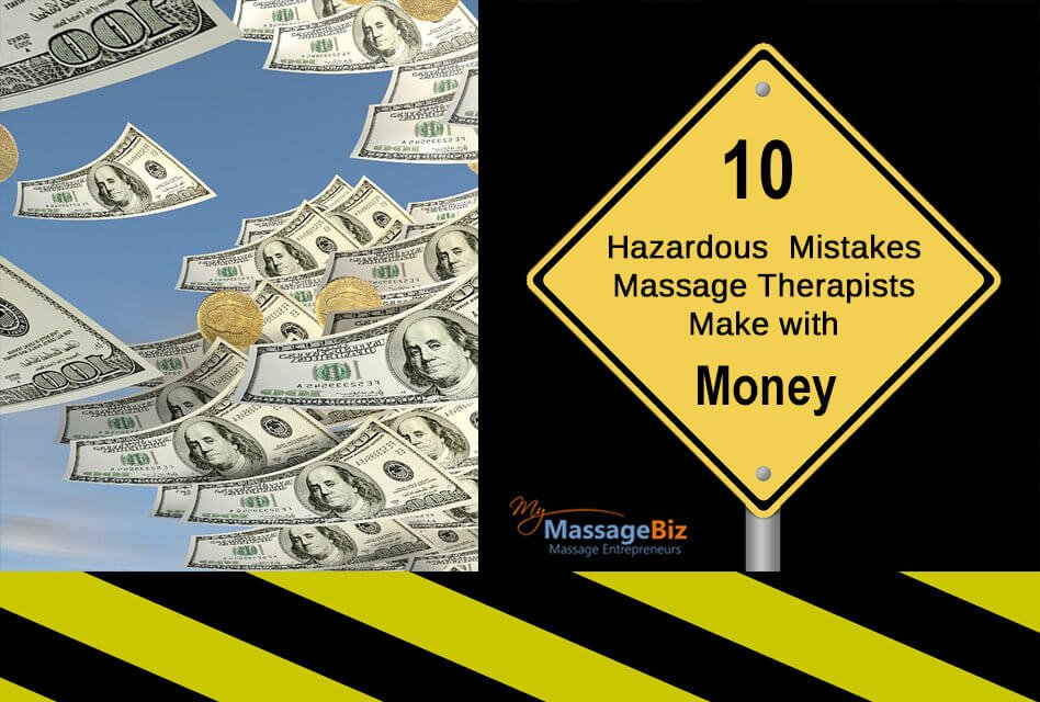10 Hazardous Mistakes Massage Therapists Make with Money